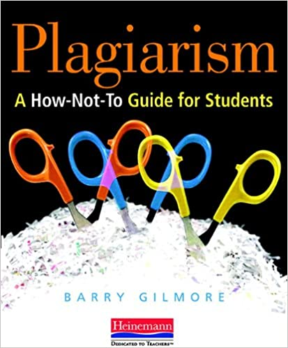 com plagiarism a how not to guide for students  com plagiarism a how not to guide for students 9780325026435 barry gilmore books