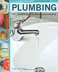 Plumbing: The Complete Guide to Professional Plumbing (New Holland Professional)