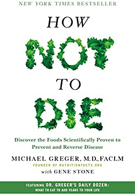 How Not to Die: Discover the Foods Scientifically Proven to Prevent and Reverse Disease - 10127196 , 1250066115 , 285_1250066115 , 792205 , How-Not-to-Die-Discover-the-Foods-Scientifically-Proven-to-Prevent-and-Reverse-Disease-285_1250066115 , fado.vn , How Not to Die: Discover the Foods Scientifically Proven to Prevent and Reverse Diseas