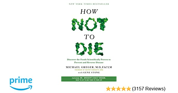 97c807aaab77 How Not to Die: Discover the Foods Scientifically Proven to Prevent and  Reverse Disease: Michael Greger M.D. FACLM, Gene Stone: 9781250066114:  Amazon.com: ...