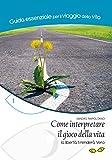 Come interpretare il gioco della vita: La libertà ti renderà Vero (Guida essenziale per il viaggio della vita Vol. 1) (Italian Edition)