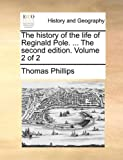 The History of the Life of Reginald Pole The, Thomas Phillips, 1140777408
