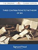 Three Contributions to the Theory of Sex - the Original Classic Edition, Sigmund Freud, 1486147003
