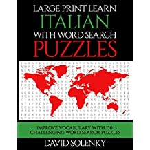 Large Print Learn Italian with Word Search Puzzles: Learn Italian Language Vocabulary with Challenging Easy to Read Word Find Puzzles
