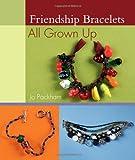 Friendship Bracelets All Grown Up, Jo Packham, 1564778460