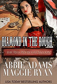 Diamond in the Rough (The Red Petticoat Saloon) by [Adams, Abbie, Ryan, Maggie]