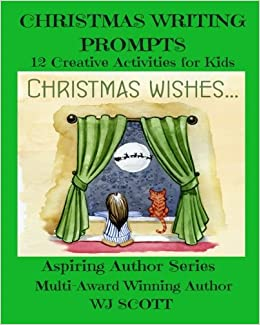 christmas writing prompts 12 creative activities for kids aspiring author series volume 3 w j scott 9781981828722 amazoncom books
