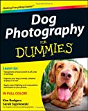 Dog Photography for Dummies, Kim Rodgers and Sarah Sypniewski, 111807775X