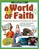 img - for A World of Faith: Introducing Spiritual Traditons to Teens by Carolyn Pogue (2007-10-24) book / textbook / text book