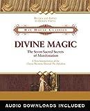 Divine Magic: The Seven Sacred Secrets of Manifestation (Hay House Classics)