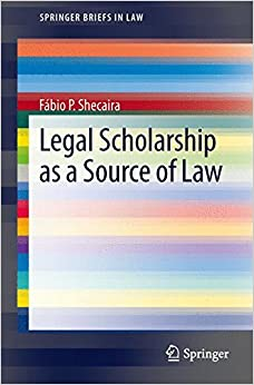 Book Legal Scholarship as a Source of Law (SpringerBriefs in Law)