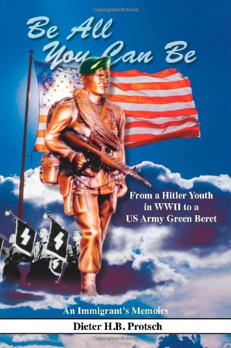 Download Be All You Can Be: From a Hitler Youth in WWII to a US Army Green Beret ebook