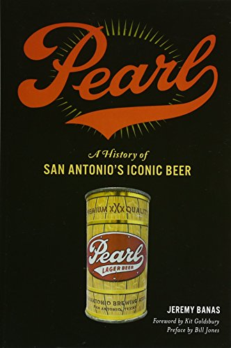 Pearl: A History of San Antonio's Iconic Beer (American Palate)