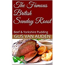 The Famous British Sunday Roast: Beef & Yorkshire Pudding vol1