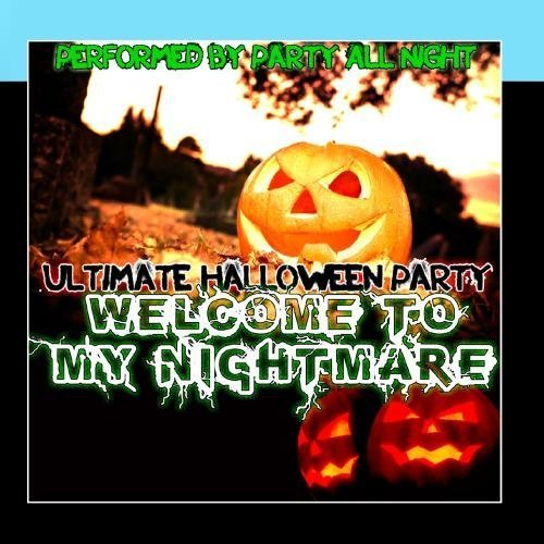 Welcome To My Nightmare: Ultimate Halloween Party by Party All Night