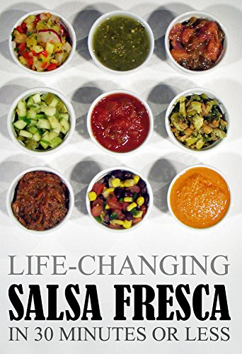 Life-Changing Salsa Fresca: In 30 Minutes Or Less (Grace Légere Cookbooks Book -