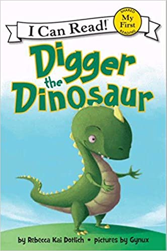 0aaa1577 Amazon.com: Digger the Dinosaur (My First I Can Read) (9780062222220):  Rebecca Dotlich, Gynux: Books