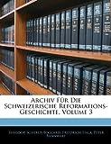Archiv Für Die Schweizerische Reformations-Geschichte, Theodor Scherer-Boccard and Friedrich Fiala, 1144508096