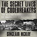 The Secret Lives of Codebreakers: The Men and Women Who Cracked the Enigma Code at Bletchley Park Audiobook by Sinclair McKay Narrated by Walter Dixon