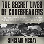 The Secret Lives of Codebreakers: The Men and Women Who Cracked the Enigma Code at Bletchley Park | Sinclair McKay