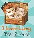 I Love Lucy: Best Friends (Running Press Miniature Editions)