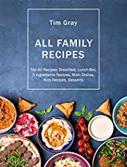 ALL FAMILY Recipes: Top 40 Recipes Breakfast, Lunch-Box, 5 ingredients Recipes, Main Dishes, Kids Recipes, Desserts