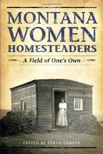 Montana Women Homesteaders A Field Of Ones Own Epub