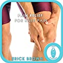 Pain Relief for Knee Pain: Hypnosis & Meditation Speech by Erick Brown Narrated by Joel Thielke