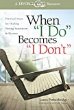 """When """"I Do"""" Becomes """"I Don't"""": Practical Steps for Healing During Separation & Divorce"""