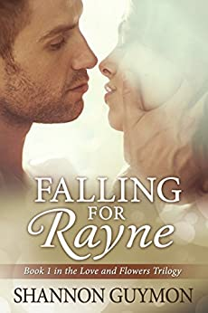 Falling for Rayne: Book 1 in the Love and Flowers Trilogy by [Guymon, Shannon]