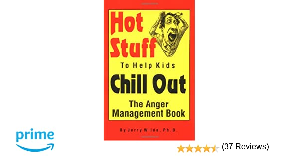 Hot Stuff to Help Kids Chill Out: The Anger Management Book: Jerry ...