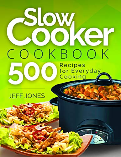 Slow Cooker Cookbook: 500 Recipes for Everyday Cooking by Jeff Jones