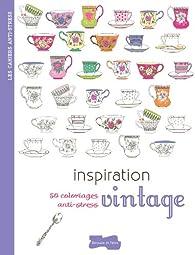 Inspiration vintage: 50 coloriages anti-stress par  Collectif