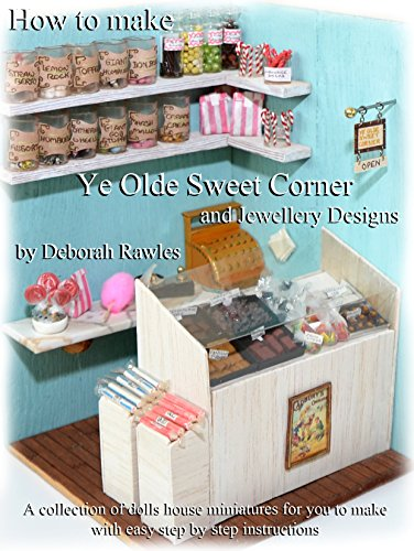 Make Dolls Houses - How to make Ye Olde Sweet Corner and Jewellery Designs: A collection of dolls house miniatures for you to make, with easy step by step instructions.