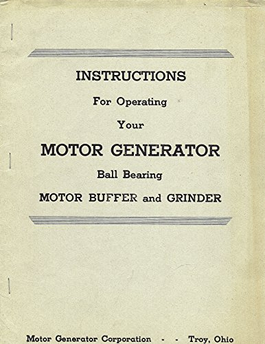 Instructions For Operating Your Motor Generator Ball Bearing Motor Buffer and Grinder