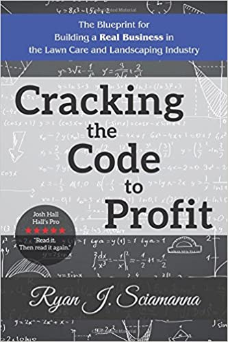 Cracking the code to profit the blueprint for building a real cracking the code to profit the blueprint for building a real business in the lawn care and landscaping industry ryan j sciamanna 9781546225188 malvernweather Image collections