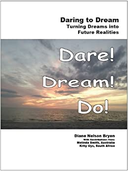 Daring to Dream:  Turning Dreams into Future Realities by [Bryen, Diane]