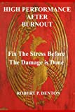 High Performance After Burnout: Fixing The Stress Before The Damage Is Done