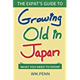 The Expat's Guide to Growing Old in Japan: What You Need to Know (English Edition)