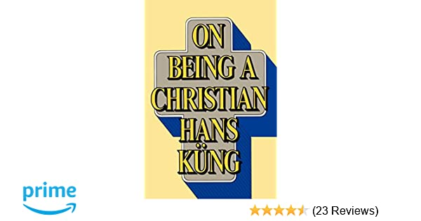 1b9d49647480 On Being a Christian  Hans Küng  9780385192866  Amazon.com  Books