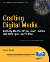 Crafting Digital Media: Audacity, Blender, Drupal, GIMP, Scribus, and Other Open Source Tools Front Cover