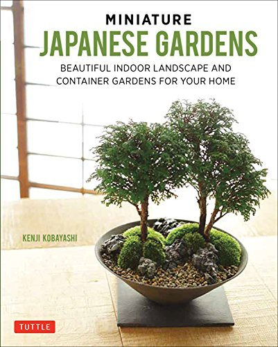 Miniature Japanese Gardens: Beautiful Bonsai Landscape Gardens for Your (Beautiful Bonsai)