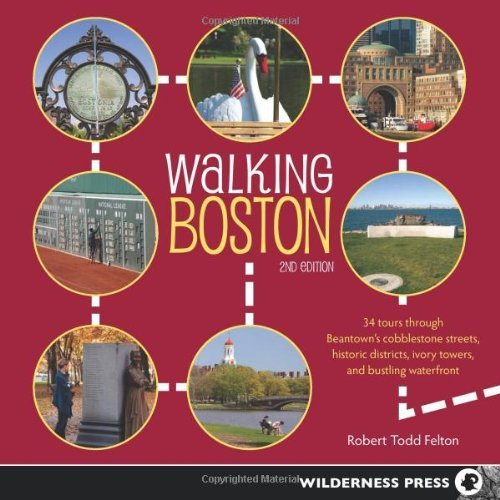 Walking Boston: 34 Tours Through Beantown's Cobblestone Streets, Historic Districts, Ivory Towers and Bustling Waterfront by Todd Felton, Robert (2013) Paperback