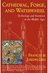 Cathedral, Forge, and Waterwheel: Technology and Invention in the Middle Ages (Medieval Life) Kindle Edition