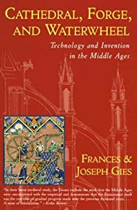 Cathedral, Forge, and Waterwheel: Technology and Invention in the Middle Ages (Medieval Life)