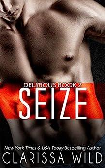 Seize (Delirious book 2) by [Wild, Clarissa]