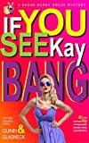 If You See Kay Bang: A Badge Bunny Booze Humorous Mystery (The Badge Bunny Booze Mystery Collection Book 5)