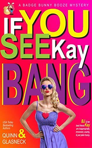 If You See Kay Bang: A Badge Bunny Booze Humorous Mystery (The Badge Bunny Booze Mystery Collection Book 5)