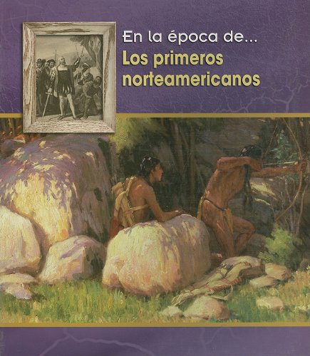Los Primeros Norteamericanos/ the First Americans (En La Epoca De/ Life in the Time of) por Lisa Trumbauer