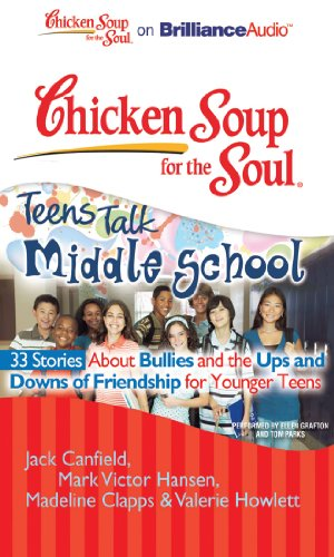 Chicken Soup for the Soul: Teens Talk Middle School - 33 Stories about Bullies and the Ups and Downs of Friendship  for